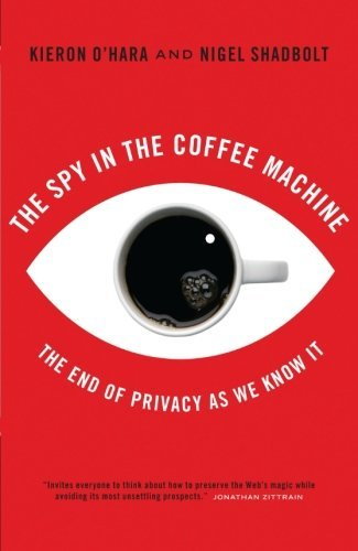 The Spy In The Coffee Machine: The End of Privacy as We Know it by Kieron O'Hara (2008-03-03)
