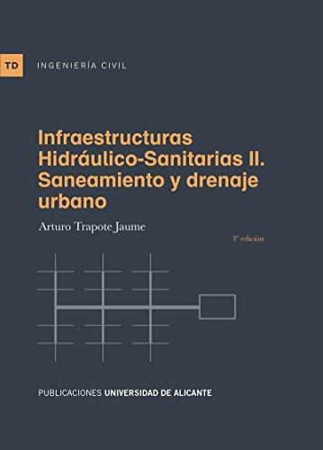 Infraestructuras hidráulico-sanitarias II. Saneamiento y drenaje urbano (3ª ed. (Textos docentes) por Arturo Trapote Jaume