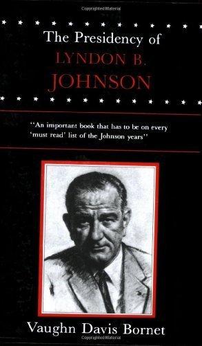 The Presidency of Lyndon B. Johnson (American Presidency (Univ of Kansas Taschenbuch)) by Bornet, Vaughn Davis (1984) Taschenbuch
