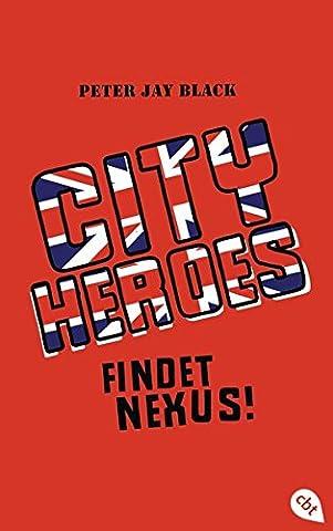 City Heroes - Findet Nexus! (Die CITY HEROES-Reihe, Band 2)