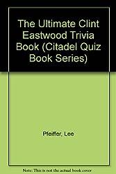 The Ultimate Clint Eastwood Trivia Book (Citadel Quiz Book Series)
