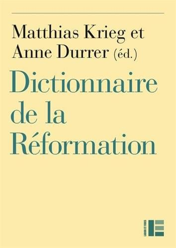 Le dictionnaire de la Réformation par Matthias Krieg, Anne Durrer