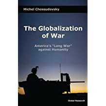 "The Globalization of War: America's ""Long War"" Against Humanity"