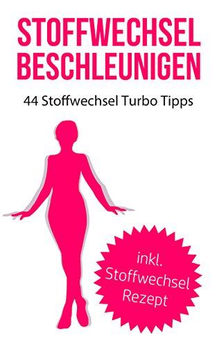 Stoffwechsel beschleunigen: 44 Stoffwechsel Turbo Tipps (Fett Verbrennung, Fettlogik überwinden, Abnehmen, Fett verlieren, Stoffwechsel ankurbeln, Stoffwechsel beschleunigen 1) Test