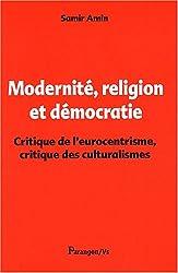 Modernité, religion et démocratie : Critique de l'eurocentrisme et critique des culturalismes