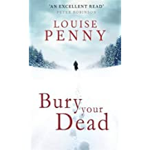 Bury Your Dead (Chief Inspector Gamache) by Louise Penny (2010-09-28)