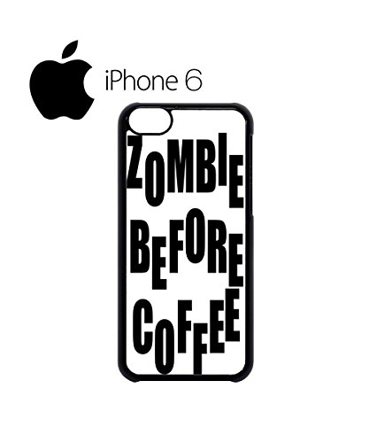 Zombie Before Coffee Mobile Phone Case Back Cover Hülle Weiß Schwarz for iPhone 6 Plus Black Weiß