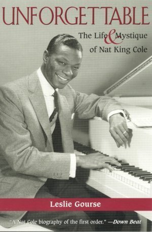 Unforgettable: The Life and Mystique of Nat King Cole by Leslie Gourse (1992-05-01)