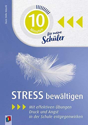 10 Minuten für meine Schüler - Stress bewältigen: Mit effektiven Übungen Druck und Angst in der Schule entgegenwirken
