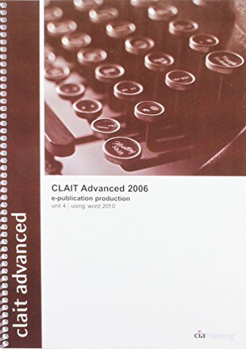 CLAIT Advanced 2006 Unit 4 E-Publication Production Using Word 2010: Unit 4 (Ocr Level 3 Itq) by CiA Training Ltd. (2010-08-20)