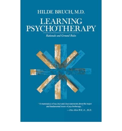 [(Learning Psychotherapy: Rationale and Ground Rules)] [Author: Hilde Bruch] published on (October, 1980)