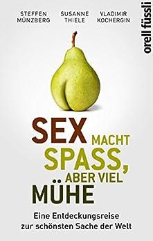 Sex macht Spaß, aber viel Mühe: Eine Entdeckungsreise zur schönsten Sache der Welt (German Edition) by [Kochergin, Vladimir, Münzberg, Steffen, Thiele, Susanne]