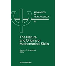 The Nature and Origin of Mathematical Skills (Advances in Psychology)