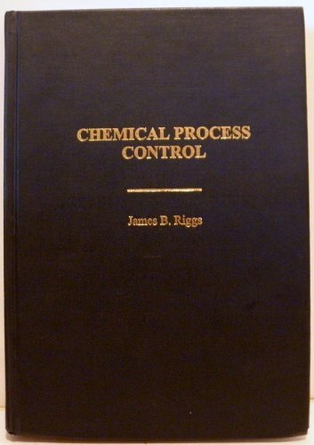 Chemical Process Control by James B. Riggs (1999-04-03)