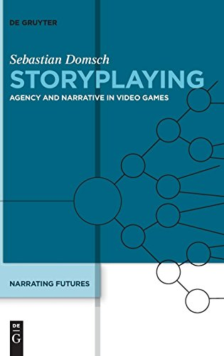 Narrating Futures: Storyplaying: Agency and Narrative in Video Games