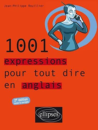1001 Expressions pour tout dire en Anglais par Jean-Philippe Rouillier