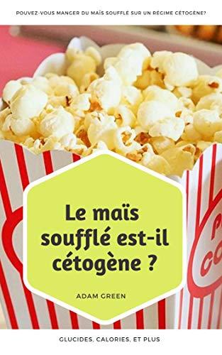 Télécharger livre Régime cétogène : Pouvez-vous manger du maïs soufflé sur un régime cétogène?: Le maïs soufflé est-il cétogène? Glucides, Calories, et plus pdf gratuit