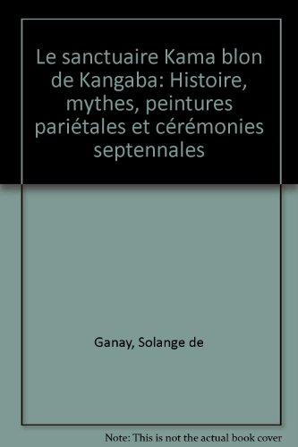 Le sanctuaire Kama blon de Kangaba: Histoire, mythes, peintures pariétales et cérémonies septennales