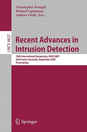 Recent Advances in Intrusion Detection: 10th International Symposium, RAID 2007, Gold Coast, Australia, September 5-7, 2007, Proceedings (Lecture Notes in Computer Science)