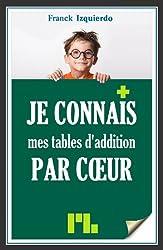 Je connais mes tables d'addition par coeur (Je connais par coeur t. 1)