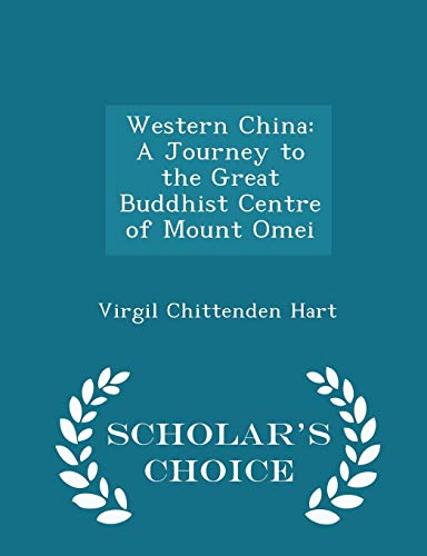 Western China: A Journey to the Great Buddhist Centre of Mount Omei - Scholar's Choice Edition