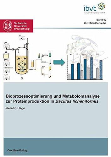 Bioprozessoptimierung und Metabolomanalyse zur Proteinproduktion in Bacillus licheniformis (Schriftenreihe des Institutes für Bioverfahrenstechnik der Technischen Universität Braunschweig, Band 52)