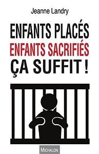 """Afficher """"Enfants placés, enfants sacrifiés, ça suffit !"""""""
