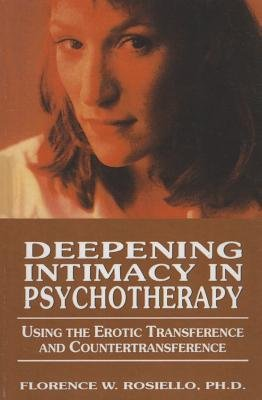 [(Deepening Intimacy in Psychotherapy: Using the Erotic Transference and Countertransference)] [Author: Florence Rosiello] published on (October, 2013)