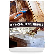 DIY Wood Pallet Furniture: 13 Beautiful Pieces Of Pallet Furniture Made In No Time: (DIY Project, Household, Cleaning, Organizing, Projects For House, ... Tips For Organizing) (English Edition)