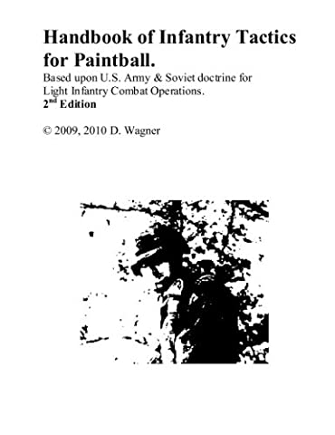 Handbook of Infantry Tactics for Paintball: Based upon U.S. Army & Soviet Doctrine for Light Infantry Combat Operations