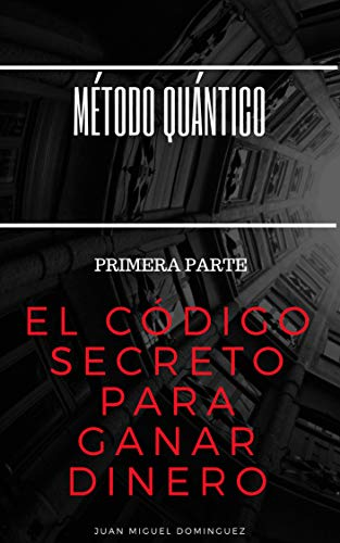 Método Quántico. El código secreto para ganar dinero. Primera parte.: Magia mental para ganar dinero, y otras yerbas. Libro 3.