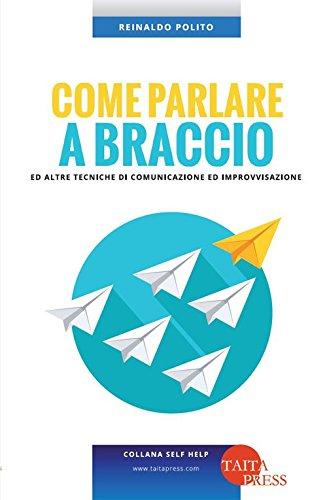 Come parlare a braccio e altre tecniche di comunicazione e improvvisazione por Reinaldo Polito