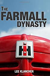 The Farmall Dynasty: A History Of International Harvester Tractors: Titan, Mogul, Farmall, Letter, Cub, Hundred, And More by Lee Klancher (2008-10-15)