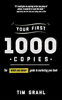 Your First 1000 Copies: The Step-by-Step Guide to Marketing Your Book by [Grahl, Tim]