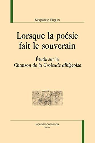 Lorsque la poésie fait le souverain. Étude sur laChanson de la Croisade albigeoise.