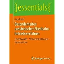 Besonderheiten ausländischer Eisenbahnbetriebsverfahren: Grundbegriffe - Stellwerksfunktionen - Signalsysteme (essentials)