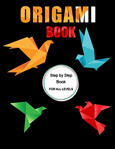 Origami Book: Step by Step Book for All Levels, Includes Fun Projects, Great for Both Kids and Adults -