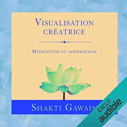 Visualisation créatrice: Méditations et affirmations