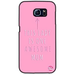 Mothers Day Gifts - Designer Samsung Galaxy S6 G9200 Case Cover Nutcase- Awesome Mom