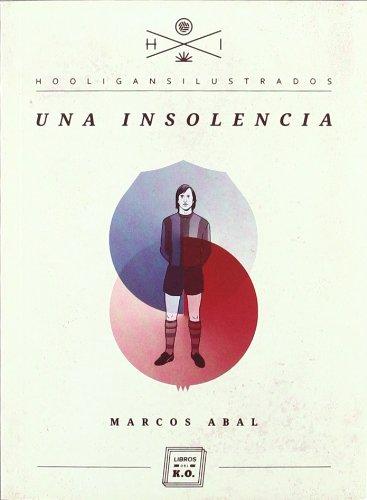 Una Insolencia (Hooligans Ilustrados) por Marcos Abal