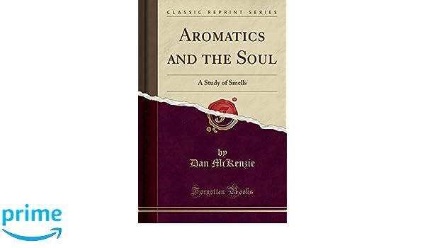 aromatics and the soul a study of smells dan mckenzie