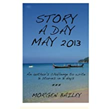 Story a Day May 2013: 31 stories and flash fictions: Volume 3 (Story a Day May Collection)