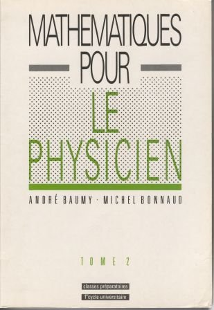 Mathmatiques pour le physicien, tome 2 : Classes prparatoires, 1er cycle universitaire