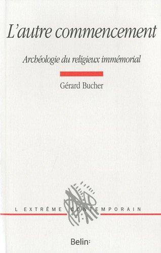 L'autre commencement - Archéologie du religieux immémorial