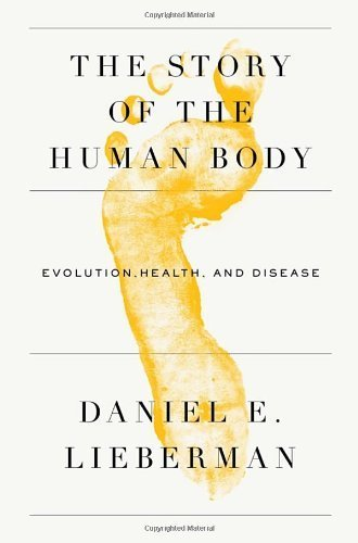 The Story of the Human Body: Evolution, Health, and Disease 1st by Lieberman, Daniel (2013) Hardcover