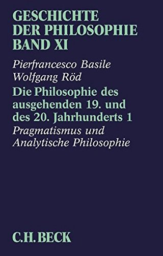 Geschichte der Philosophie Bd. 11: Die Philosophie des ausgehenden 19. und des 20. Jahrhunderts 1: Pragmatismus und analytische Philosophie