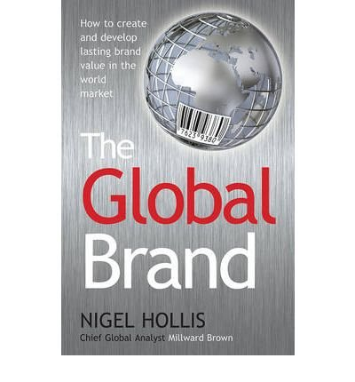 [(The Global Brand: How to Create and Develop Lasting Brand Value in the World Market )] [Author: Nigel Hollis] [Mar-2010]