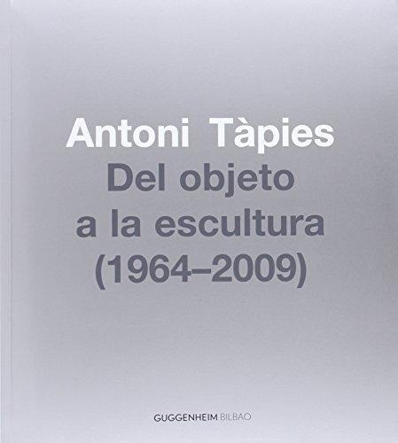 Antoni Tàpies. Del objeto a la escultura (1964-2009) por Antoni Tàpies