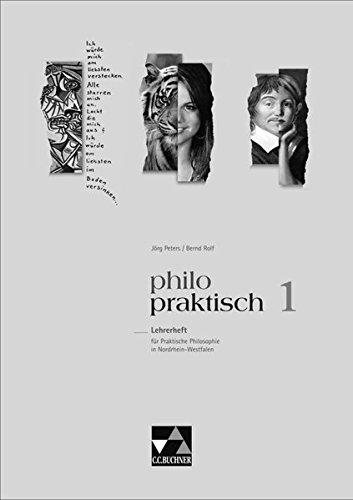 philopraktisch / Unterrichtswerk für Praktische Philosophie in Nordrhein-Westfalen: philopraktisch / philopraktisch LH 1: Unterrichtswerk für Praktische Philosophie in Nordrhein-Westfalen