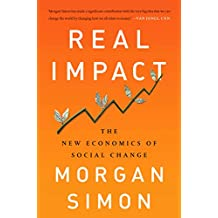 Real Impact: The New Economics of Social Change (English Edition)